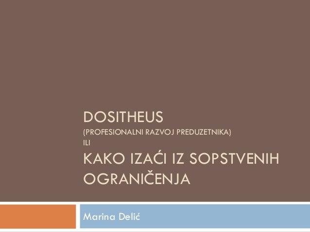 DOSITHEUS (PROFESIONALNI RAZVOJ PREDUZETNIKA) ILI KAKO IZAĆI IZ SOPSTVENIH OGRANIČENJA Marina Delić