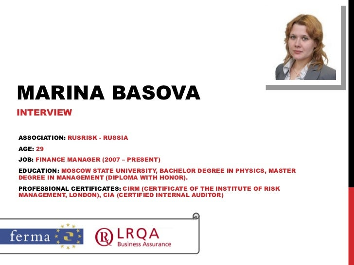 MARINA BASOVA INTERVIEW ASSOCIATION:  RUSRISK - RUSSIA AGE:  29 JOB:  FINANCE MANAGER (2007 – PRESENT) EDUCATION:  MOSCOW ...