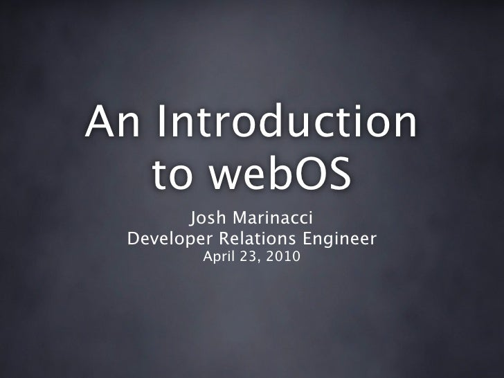 An Introduction    to webOS         Josh Marinacci  Developer Relations Engineer          April 23, 2010