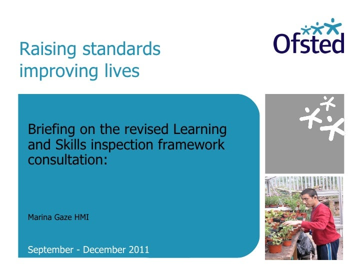 Raising standards improving lives Briefing on the revised Learning and Skills inspection framework consultation:  Marina G...