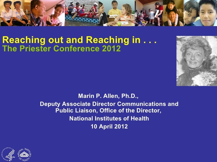 Reaching out and Reaching in . . .The Priester Conference 2012                    Marin P. Allen, Ph.D.,        Deputy Ass...