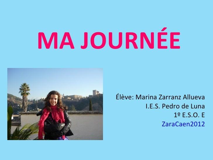 MA JOURNÉE     Élève: Marina Zarranz Allueva              I.E.S. Pedro de Luna                         1º E.S.O. E        ...