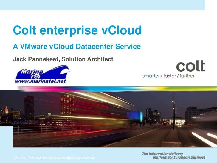 Colt enterprise vCloudA VMware vCloud Datacenter ServiceJack Pannekeet, Solution Architect© 2010 Colt Technology Services ...