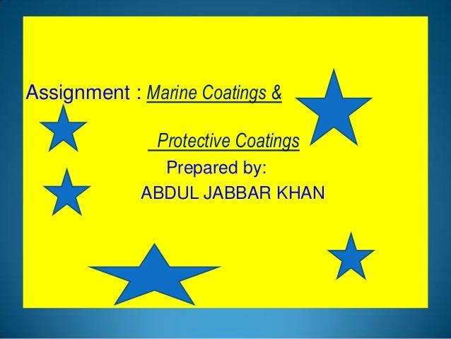Assignment : Marine Coatings & Protective Coatings Prepared by: ABDUL JABBAR KHAN