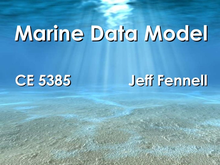 Marine Data Model CE 5385  Jeff Fennell