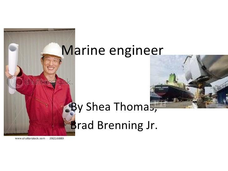Marine engineer  By Shea Thomas, Brad Brenning Jr.