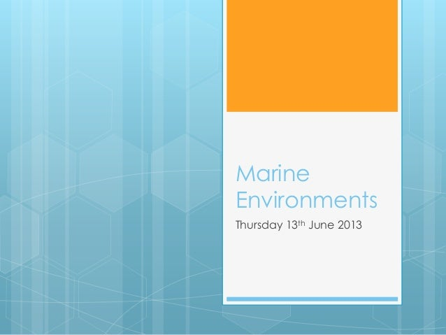 Marine Environments Thursday 13th June 2013