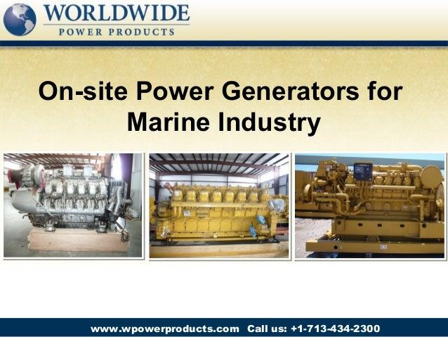 On-site Power Generators forMarine IndustryCall us: +1-713-434-2300www.wpowerproducts.com