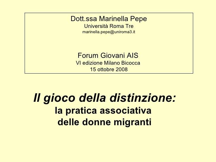 Il gioco della distinzione: la pratica associativa  delle donne migranti Dott.ssa Marinella Pepe Università Roma Tre [emai...
