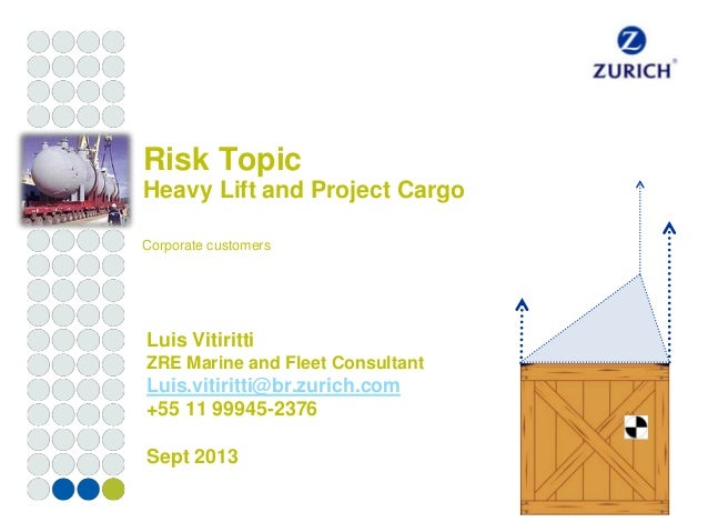 Risk Topic Heavy Lift and Project Cargo Corporate customers  Luis Vitiritti ZRE Marine and Fleet Consultant  Luis.vitiritt...