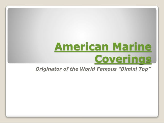 "American Marine Coverings Originator of the World Famous ""Bimini Top"""