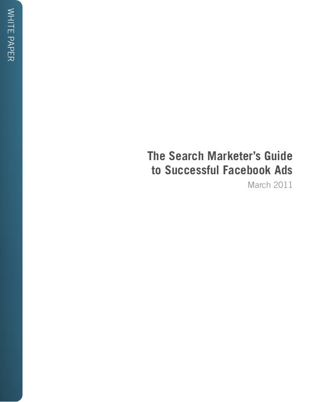 WHITE PAPER              The Search Marketer's Guide               to Successful Facebook Ads                             ...