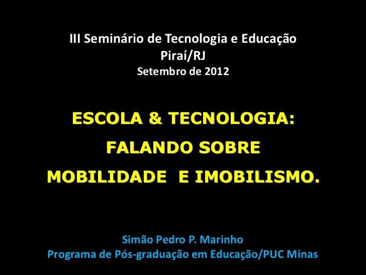 III Seminário de Tecnologia e Educação                   Piraí/RJ               Setembro de 2012    ESCOLA & TECNOLOGIA:  ...
