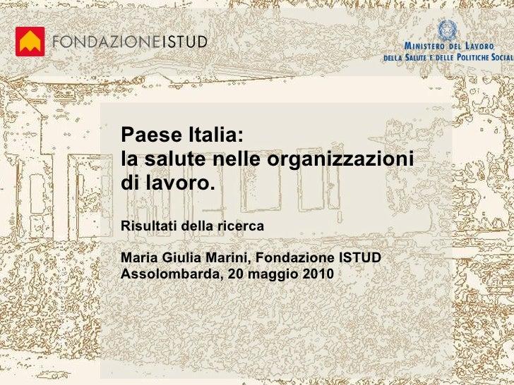 Paese Italia:  la salute nelle organizzazioni di lavoro.  Risultati della ricerca Maria Giulia Marini, Fondazione ISTUD As...