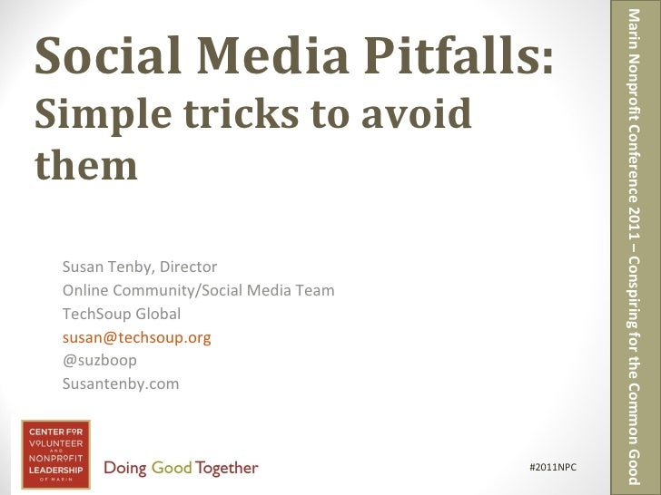 Social Media Pitfalls: Simple tricks to avoid them Susan Tenby, Director Online Community/Social Media Team  TechSoup Glob...