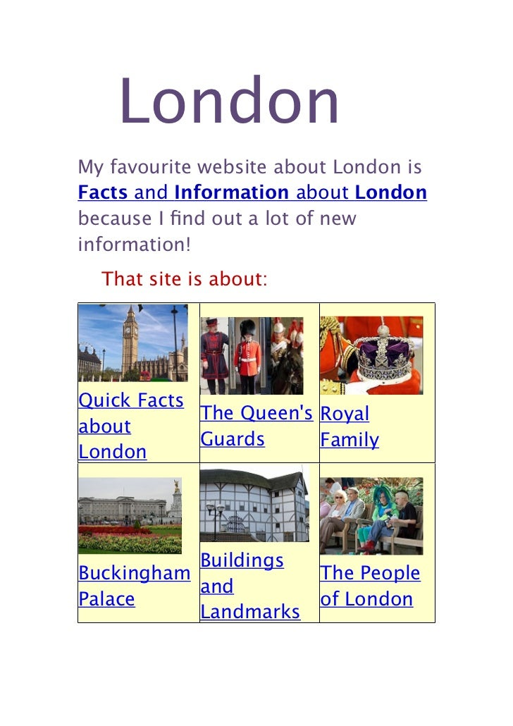 LondonMy favourite website about London isFacts and Information about Londonbecause I find out a lot of newinformation!  Th...