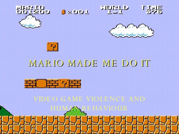 MARIO MADE ME DO IT VIDEO GAME VIOLENCE AND HUMAN BEHAVIOUR