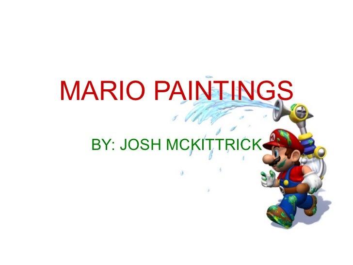 MARIO PAINTINGS   BY: JOSH MCKITTRICK