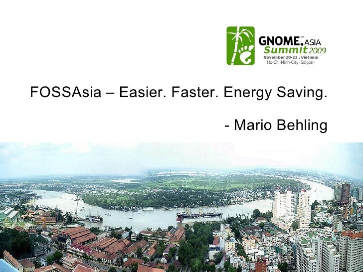 FOSSAsia – Easier. Faster. Energy Saving. - Mario Behling