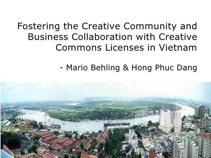 Fostering the Creative Community and Business Collaboration with Creative Commons Licenses in Vietnam - Mario Behling & Ho...