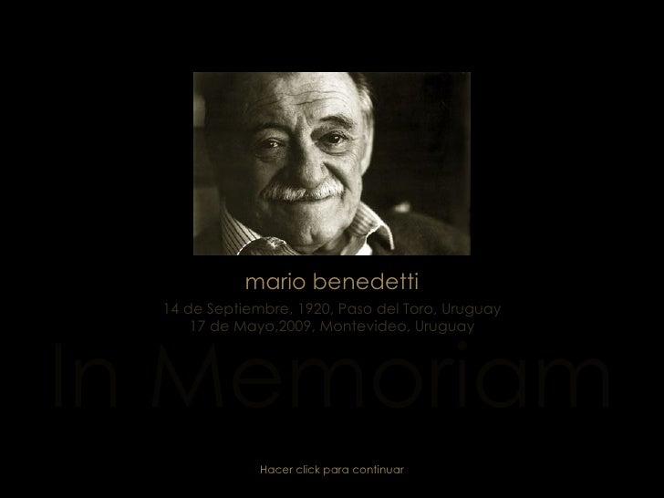 mario benedetti 14 de Septiembre, 1920, Paso del Toro, Uruguay 17 de Mayo,2009, Montevideo, Uruguay In Memoriam Hacer clic...