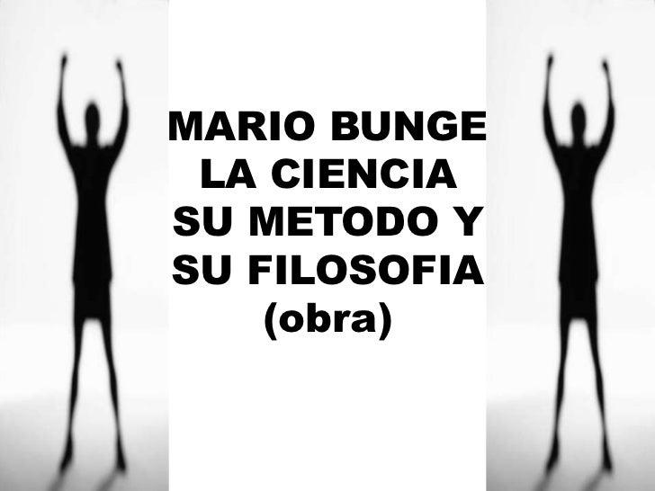 MARIO BUNGELA CIENCIA SU METODO Y SU FILOSOFIA(obra)<br />