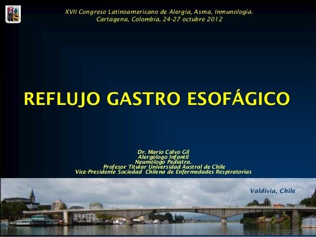 XVII Congreso Latinoamericano de Alergia, Asma, Inmunología.             Cartagena, Colombia, 24-27 octubre 2012REFLUJO GA...