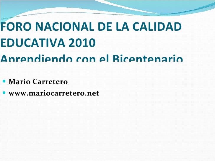 FORO NACIONAL DE LA CALIDAD EDUCATIVA 2010 Bogota, J u lio, 2010 FORO NACIONAL DE LA CALIDAD EDUCATIVA 2010 FORO NACIONAL ...