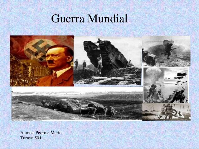 Guerra Mundial  Alunos: Pedro e Mario  Turma: 501