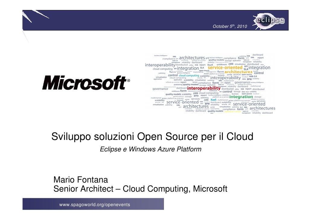 October 5th, 2010     Sviluppo soluzioni Open Source per il Cloud                  Eclipse e Windows Azure Platform    Mar...