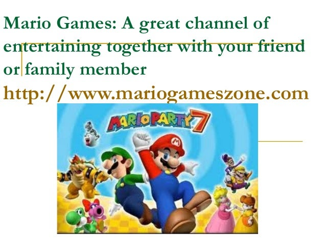 Mario Games: A great channel ofentertaining together with your friendor family memberhttp://www.mariogameszone.com