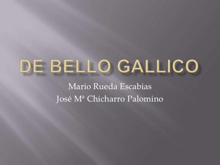 De Bello Gallico<br />Mario Rueda Escabias<br />José Mª Chicharro Palomino<br />