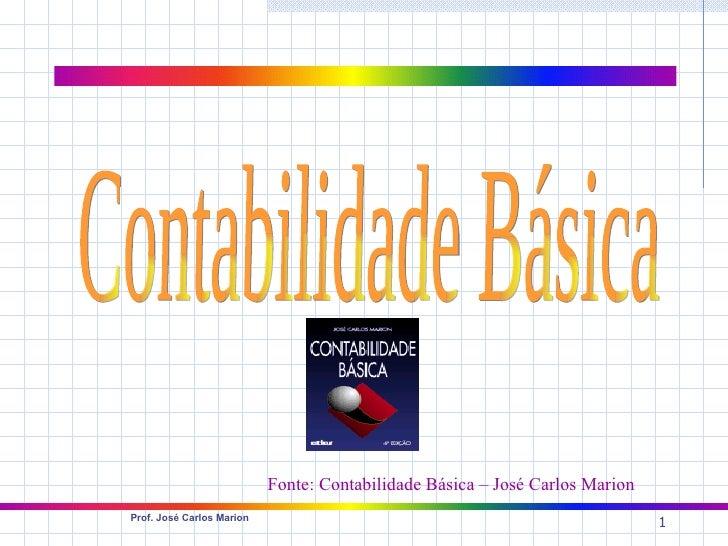 Fonte: Contabilidade Básica – José Carlos MarionProf. José Carlos Marion                                                  ...