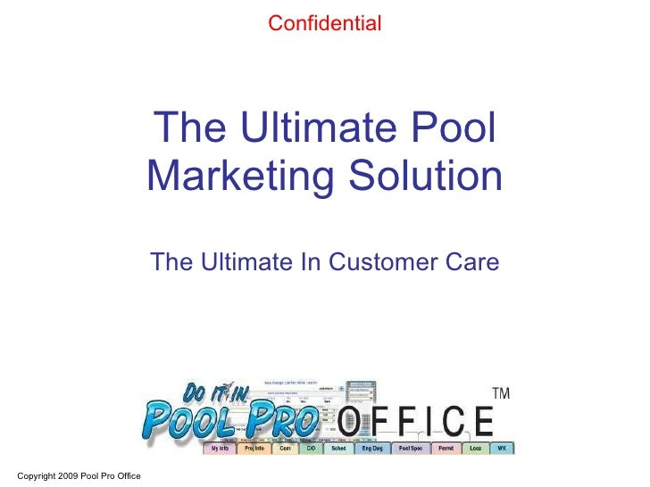 The Ultimate Pool Marketing Solution The Ultimate In Customer Care Copyright 2009 Pool Pro Office   Confidential