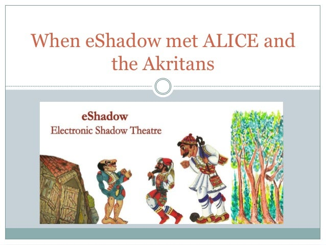 When eShadow met ALICE and the Akritans
