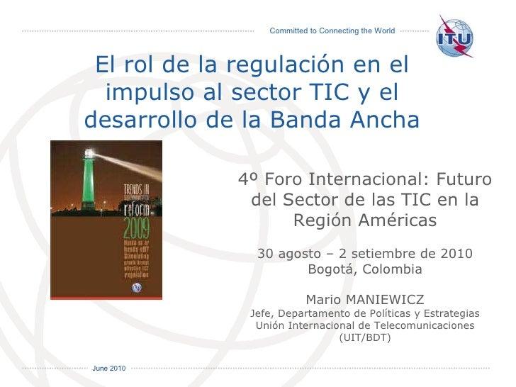 4º Foro Internacional: Futuro del Sector de las TIC en la Región Américas 30 agosto – 2 setiembre de 2010 Bogotá, Colombia...