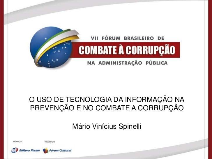 O USO DE TECNOLOGIA DA INFORMAÇÃO NAPREVENÇÃO E NO COMBATE A CORRUPÇÃO          Mário Vinícius Spinelli
