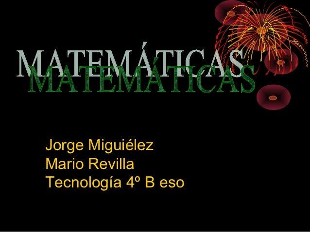 Jorge MiguiélezMario RevillaTecnología 4º B eso