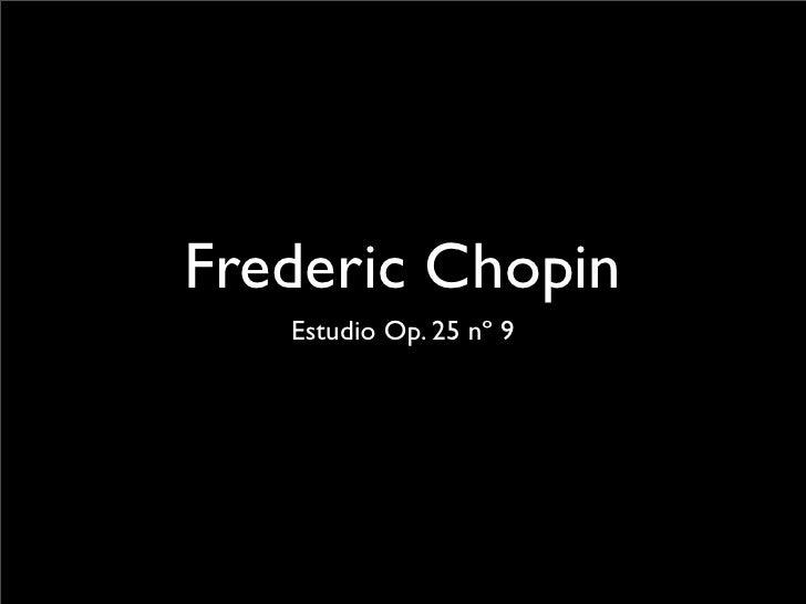 Frederic Chopin    Estudio Op. 25 nº 9
