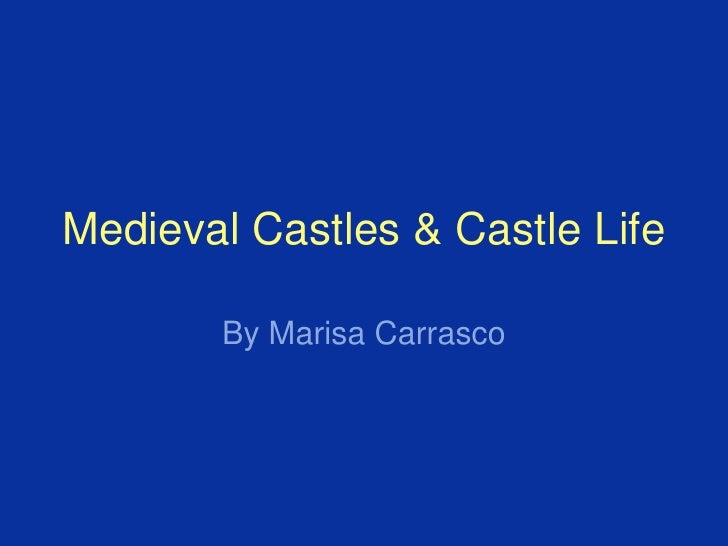 Medieval Castles & Castle Life<br />By Marisa Carrasco<br />