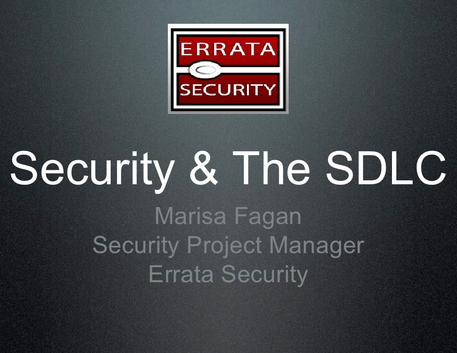 Security & The SDLC         Marisa Fagan    Security Project Manager        Errata Security