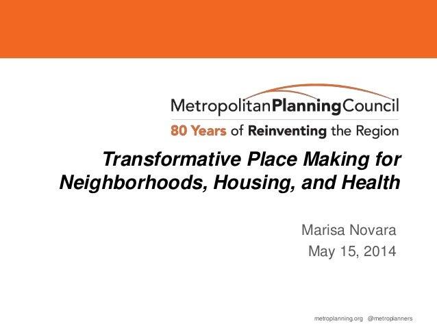 metroplanning.org @metroplanners Transformative Place Making for Neighborhoods, Housing, and Health Marisa Novara May 15, ...