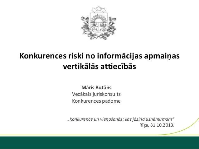 """Konkurences riski no informācijas apmaiņas vertikālās attiecībās Māris Butāns Vecākais juriskonsults Konkurences padome """"K..."""