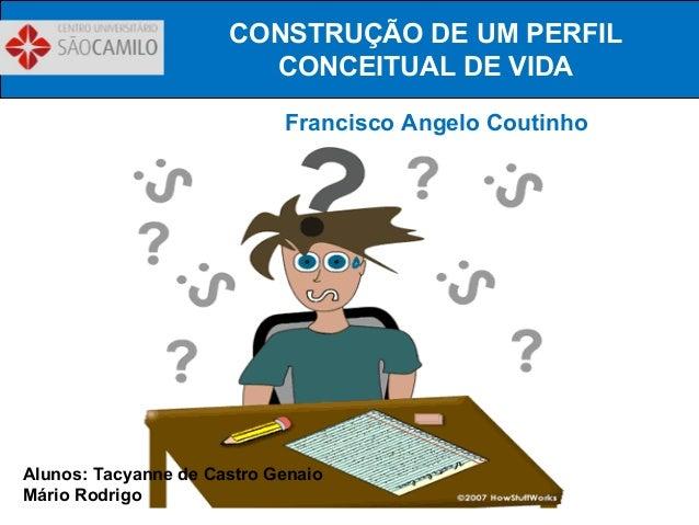 CONSTRUÇÃO DE UM PERFIL                        CONCEITUAL DE VIDA                            Francisco Angelo CoutinhoAlun...