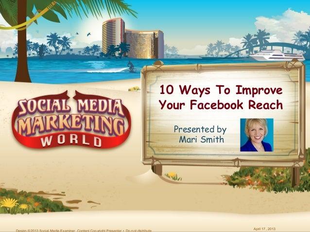 April 17, 201310 Ways To ImproveYour Facebook ReachPresented byMari Smith