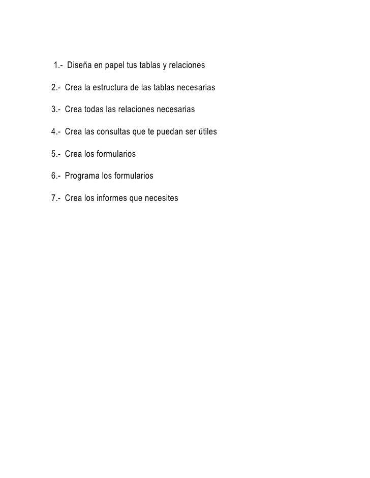 1.-  Diseña en papel tus tablas y relaciones<br />2.-  Crea la estructura de las tablas necesarias<br />3.-  Crea todas l...
