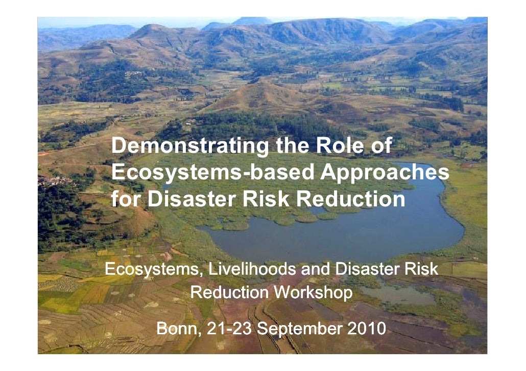 Demonstrating the Role of  Ecosystems-  Ecosystems-based Management for        Disaster Risk Reduction •Ecosystems, Liveli...