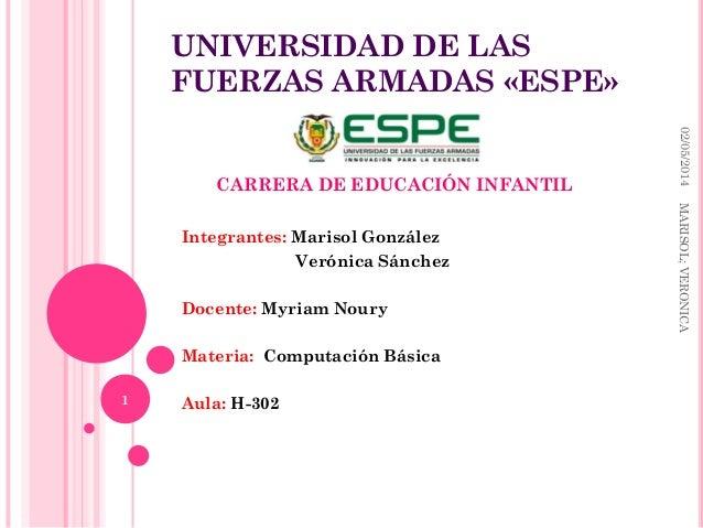 UNIVERSIDAD DE LAS FUERZAS ARMADAS «ESPE» Integrantes: Marisol González Verónica Sánchez Docente: Myriam Noury Materia: Co...