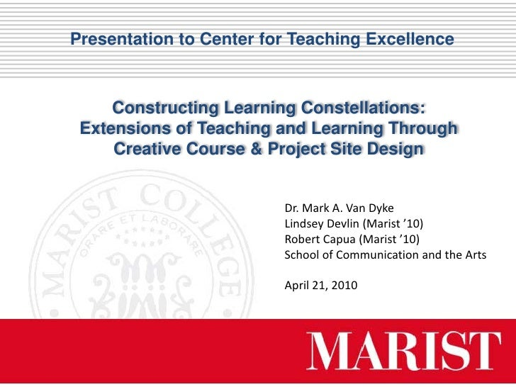 Presentation to Center for Teaching Excellence         Constructing Learning Constellations:  Extensions of Teaching and L...
