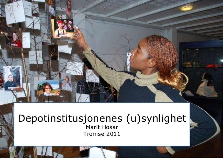 Depotinstitusjonenes (u)synlighet Depotinstitusjonenes (u)synlighet Marit Hosar Tromsø 2011